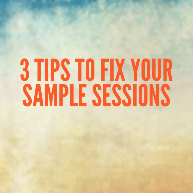 """3 Tips to Fix Your Sample Sessions (So You Can Convert More Clients from """"Potential"""" to """"Paying"""")"""